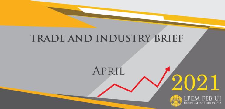 SERI ANALISIS EKONOMI: TRADE AND INDUSTRY BRIEF, April 2021