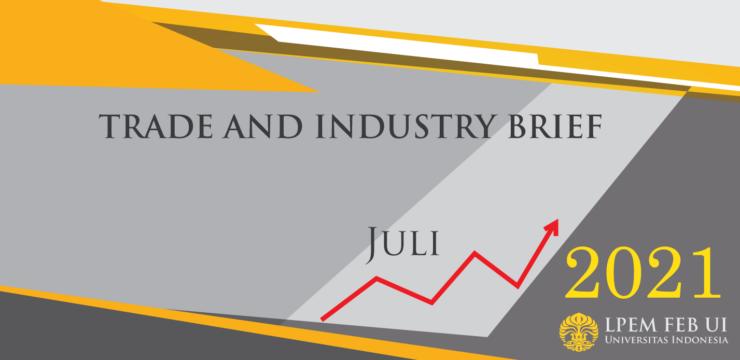 SERI ANALISIS EKONOMI: TRADE AND INDUSTRY BRIEF, Juli 2021